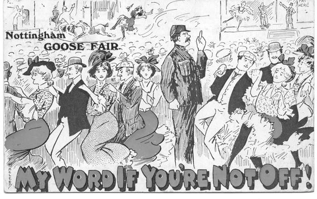 'My word if you're not of to...Nottingham Goose Fair'